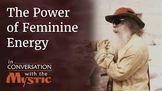 Sadhguru on the Power of Feminine Energy - Shekhar Kapur with Sadhguru