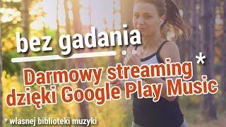 Bez gadania: Darmowy streaming (własnej biblioteki muzyki) dzięki Google Play Music