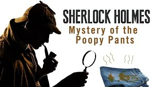 THE MYSTERY OF THE POOPY PANTS - Sherlock Holmes: The Devil
