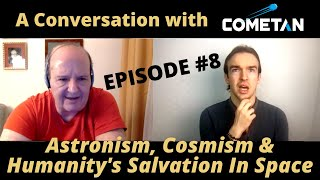 A Conversation with Cometan & Giulio Prisco | Ep8 | Astronism, Cosmism & Humanity's Space Salvation