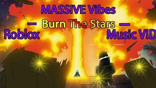 Roblox Musik Video - (Massive Vibes - Burn The Stars)