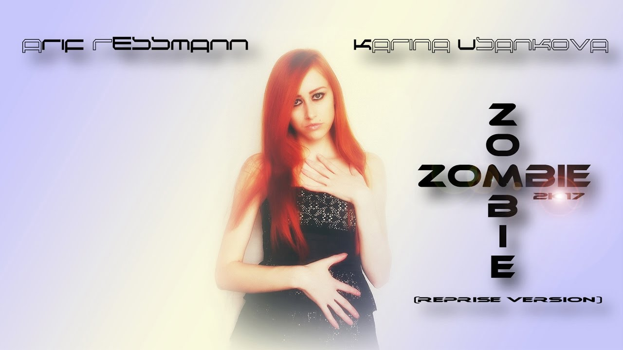 Arif Ressmann & Karina Usankova - Zombie 2k17 (reprise version) - YouTube