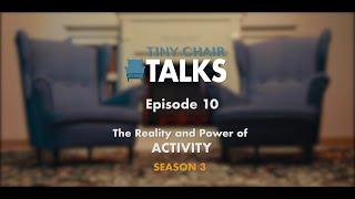 Tiny Chair Talks S3 Ep. 10 - Activity