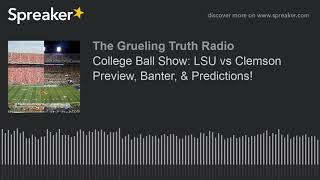 College Ball Show: Lsu Vs Clemson Preview, Banter, & Predictions!