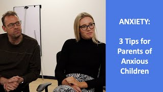 ANXIETY | 3 more Tips for Parents & other Adults Supporting Anxious Children