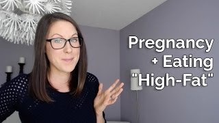 "Pregnancy + Eating ""High-Fat""."