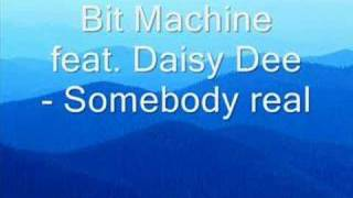 Bit Machine feat. Daisy Dee - Somebody Real