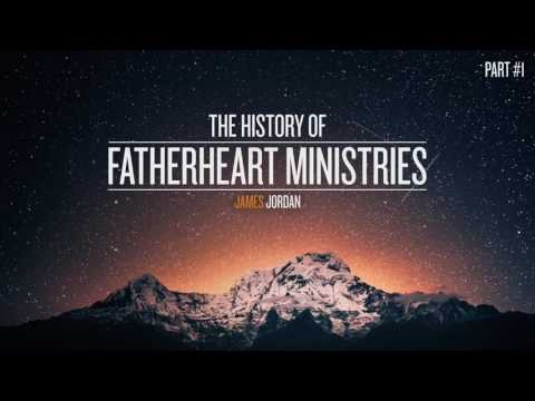 The History of Fatherheart Ministries #1 - James Jordan