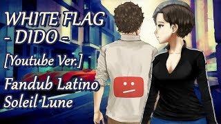 [Youtube Ver.] White Flag (Dido) -Fandub Latino- Soleil Lune