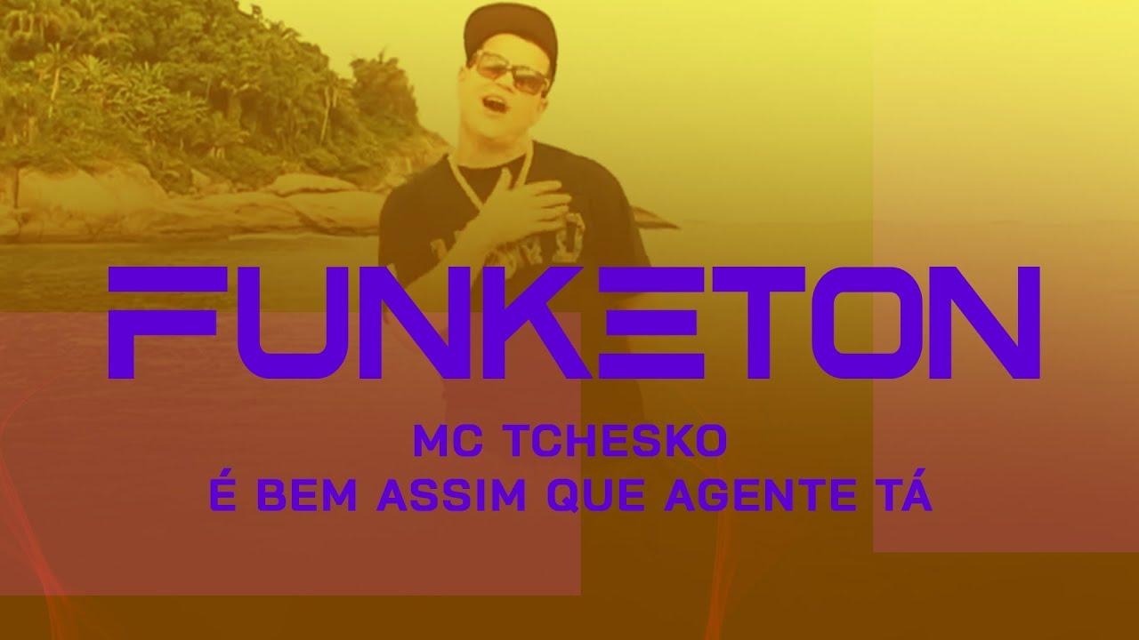 musica mc tchesko e bem assim que agente ta