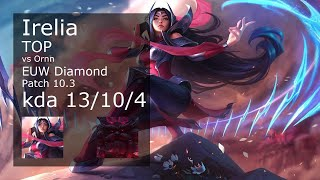 Irelia Top vs Ornn - EUW Diamond 13/10/4 Patch 10.3 Gameplay