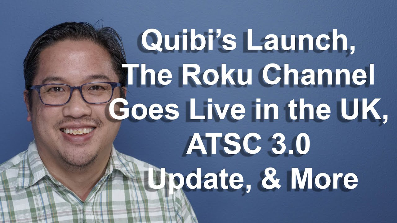 CCT - Quibi's Launch, The Roku Channel Goes Live in the UK, ATSC 3.0 Update, & More!