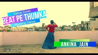 Beat Pe Thumka / Dance Cover / Virgin Bhanupriya / Ankina Jain / Wedding Dance