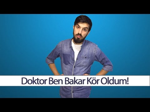 Doktor Ben Bakar Kör Oldum!
