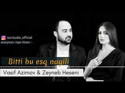 Vasif Azimov & Zeyneb Heseni   Bitti Bu esq Nagili