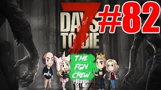The FGN Crew Plays: 7 Days to Die #82 - Red Mesa Restricted