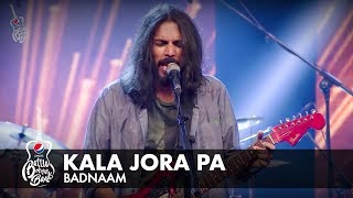 Badnaam | Kala Jora Pa | Full Version | Pepsi Battle of the Bands | Season 2