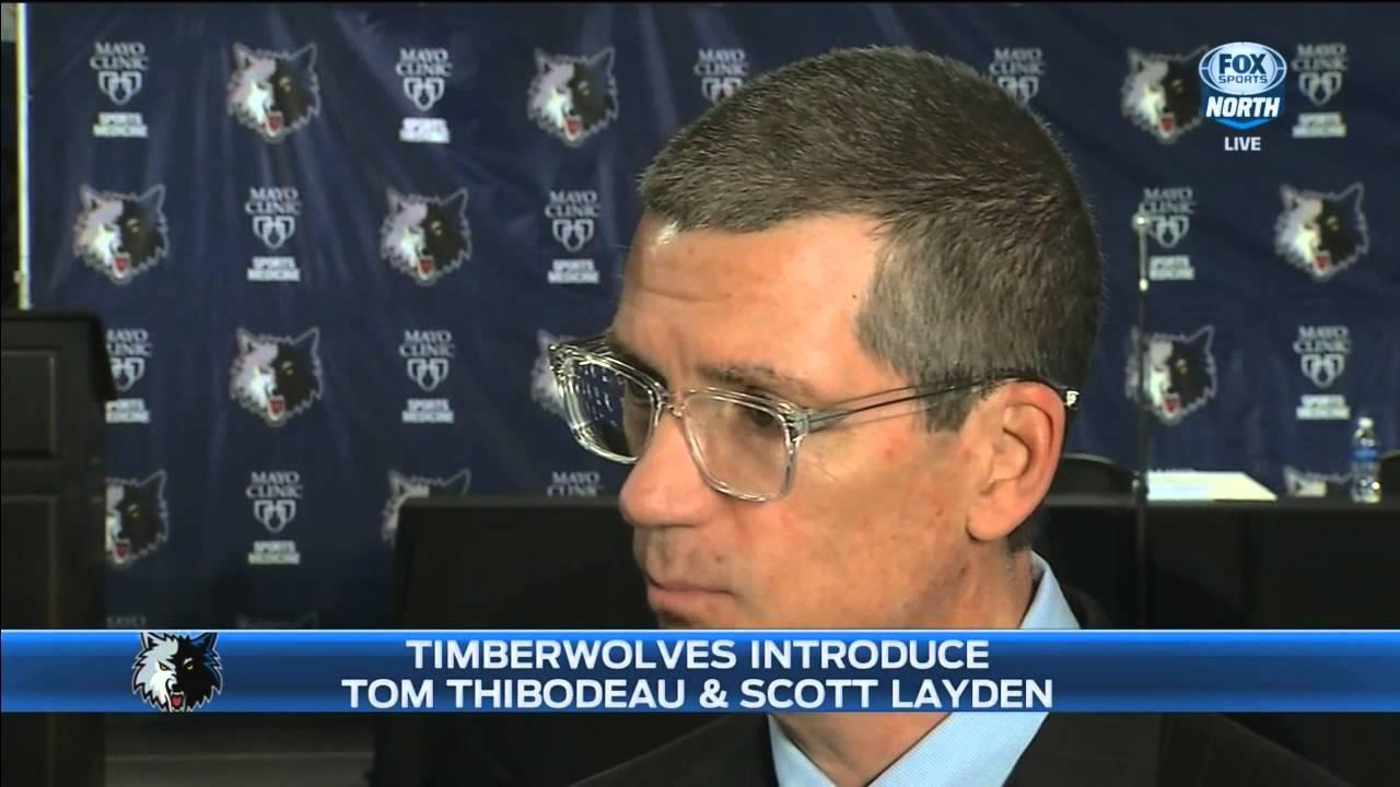 Timberwolves Gm Scott Layden Says Tom Thibodeau Is The Right Man