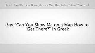 """How to Say """"Can You Show Me on a Map""""   Greek Lessons"""