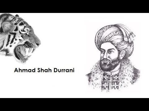 Ahmad Shah Durrani, the creator of the nation of Afghanistan
