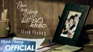 Đàn Ông Cũng Biết Khóc - Khánh Phương (MV OFFICIAL)
