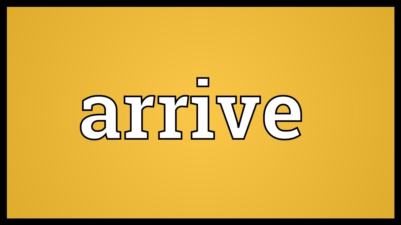 Arrive Meaning