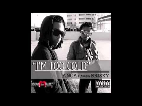 ANCA - I'm Too Cold featuring BRISKY