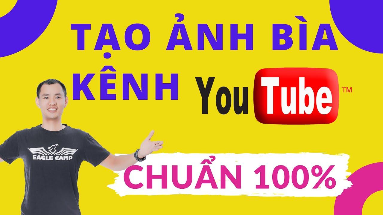 Cách làm ảnh bìa youtube online với kích thước ảnh bìa youtube chuẩn | Eroca Thanh