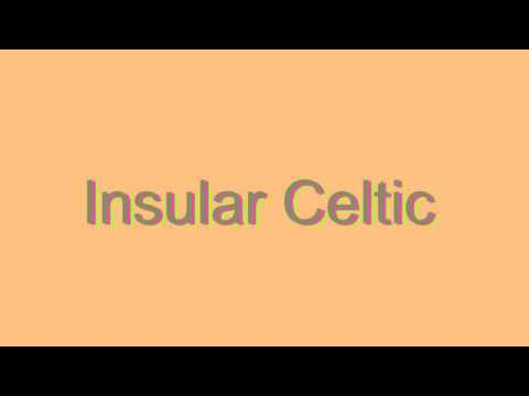 How to Pronounce Insular Celtic