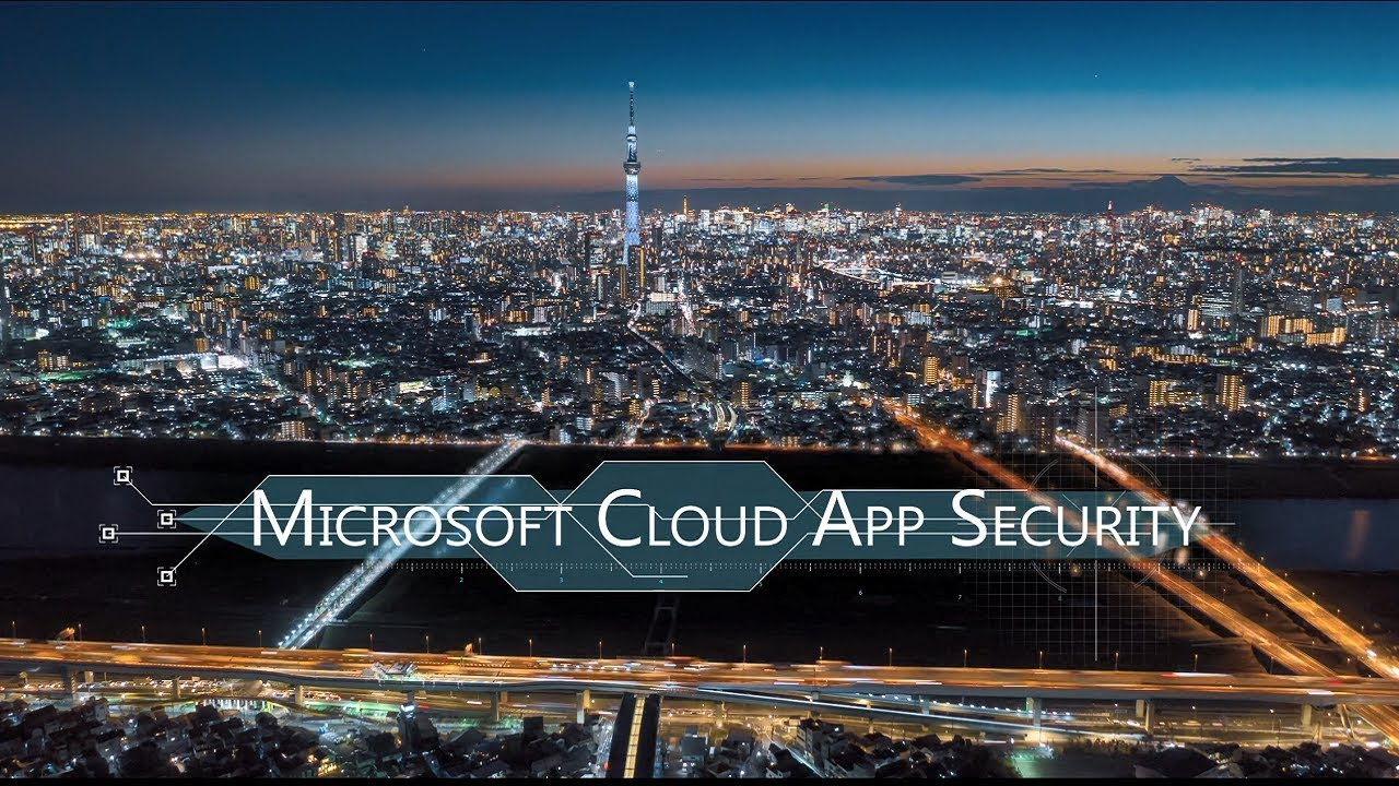 Microsoft Cloud App Security - A uniquely integrated Cloud Access Security Broker