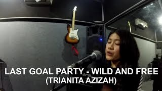 LAST GOAL PARTY - WILD AND FREE - TRIANITA AZIZAH