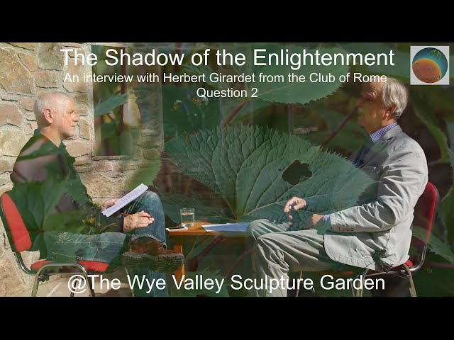 The Art of Sustainability with Herbert Girardet – The Shadow of the Enlightenment Question 2
