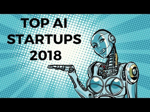 TOP ARTIFICIAL INTELLIGENCE STARTUPS IN 2018