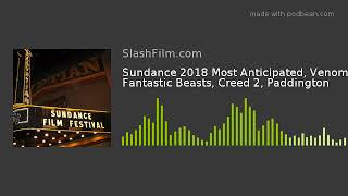 Sundance 2018 Most Anticipated, Venom, Fantastic Beasts, Creed 2, Paddington