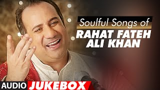 Soulful Songs Of Rahat Fateh Ali Khan  Audio Jukebox  Best Of Rahat Fateh Ali Khan Songs T-series