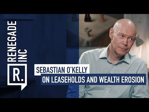 SEBASTIAN O'KELLY on Leaseholds and Wealth Erosion