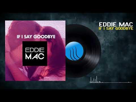 Eddie Mac - If I Say Goodbye