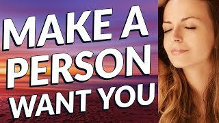 Make a Person WANT YOU - Law of attraction