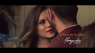 Marqués - El Error De Tu Adios (VIDEO OFICIAL)