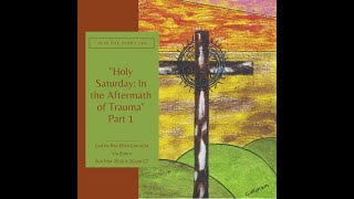 "March 28, 2021 - The Study Lab - ""Holy Saturday:  In the Aftermath of Trauma"" part 1"