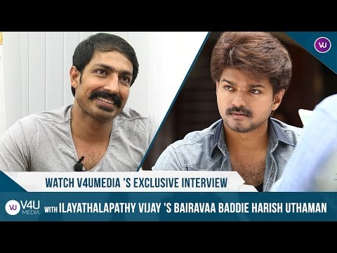 Watch V4uMedia's exclusive interview with Ilayathalapathy Vijay's Bairavaa Baddie harish uthaman
