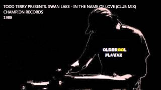Todd Terry Presents Swan Lake - In The Name Of Love (Club Mix)