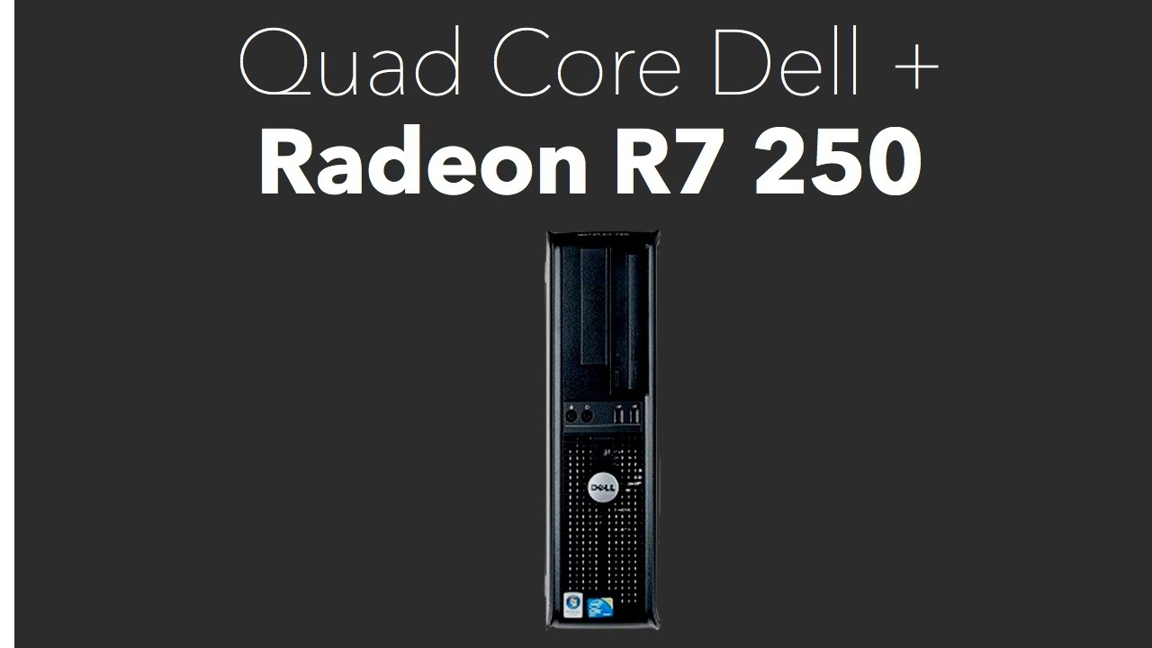 The Tale of the Quad Core Dell and the R7 250