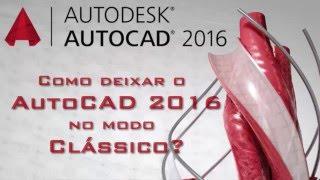 Tutorial: Como deixar o AutoCAD 2016 no modo Clássico?