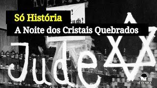 Só História | A Noite dos Cristais Quebrados