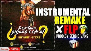 Bryant Myers - Por Que Sigues Con El (Remake ✘Instrumental)(Pro.by Sergio Vans)