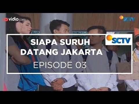 Siapa Suruh Datang Jakarta - Episode 03