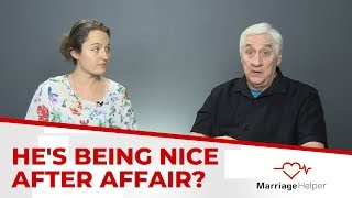Why Is My Spouse Is Being Nice After Affair