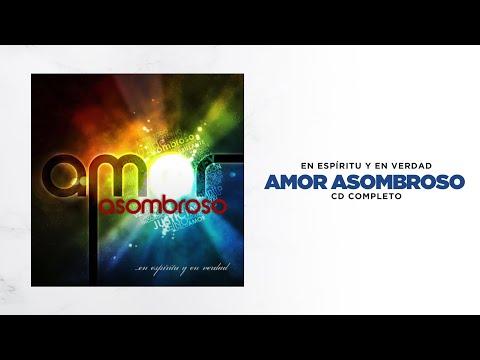 En Espíritu Y En Verdad - Amor Asombroso (CD COMPLETO) - Música Cristiana