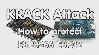 #167 KRACK Wi-Fi Attack: How to Protect our ESP8266 and ESP32?